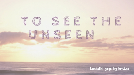 to-see-the-unseen
