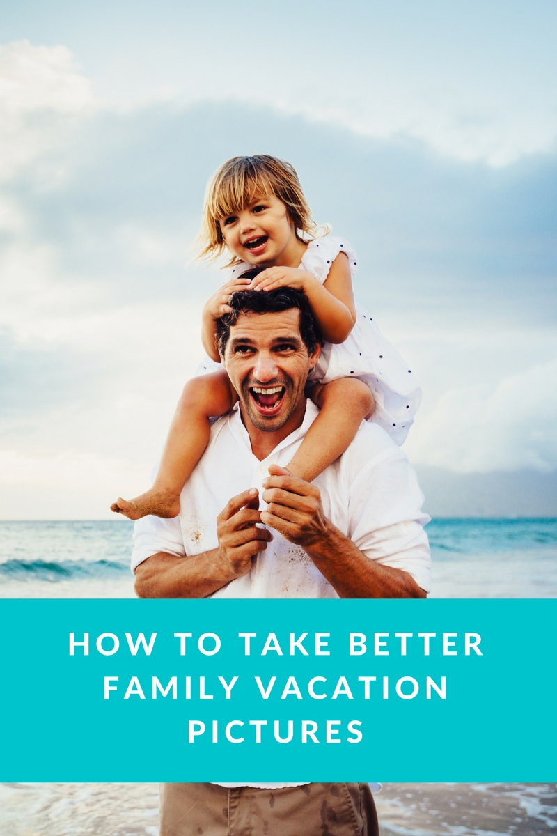 How To Take Better Family Vacation Pictures
